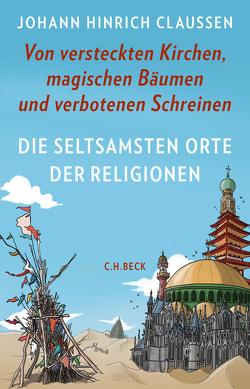 Die seltsamsten Orte der Religionen von Claussen,  Johann Hinrich, Wossagk,  Lukas