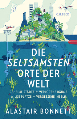 Die seltsamsten Orte der Welt von Bonnett,  Alastair, Wirthensohn,  Andreas