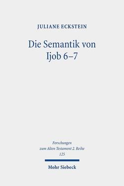 Die Semantik von Ijob 6-7 von Eckstein,  Juliane