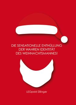 Die sensationelle Enthüllung der wahren Identität des Weihnachtsmannes! von Zillinger,  Leopold