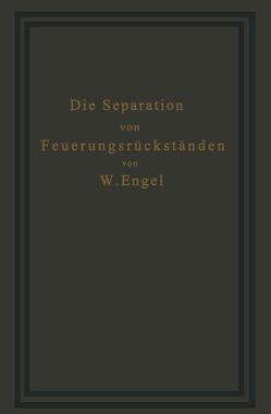 Die Separation von Feuerungsrückständen und ihre Wirtschaftlichkeit von Engel,  W.