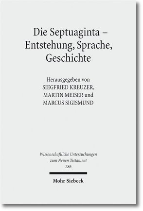 Die Septuaginta – Entstehung, Sprache, Geschichte von Kreuzer,  Siegfried, Meiser,  Martin, Sigismund,  Marcus