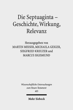 Die Septuaginta – Geschichte, Wirkung, Relevanz von Geiger,  Michaela, Kreuzer,  Siegfried, Meiser,  Martin, Sigismund,  Marcus