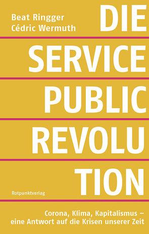 Die Service-Public-Revolution von Ringger,  Beat, Wermuth,  Cédric