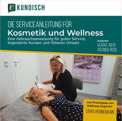 Die Serviceanleitung für Kosmetik und Wellness von Neid,  Ulrike, Roß,  Patrick