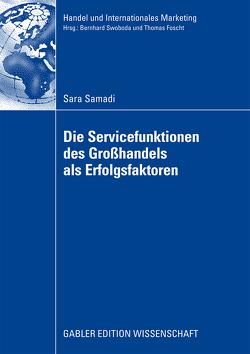 Die Servicefunktionen des Großhandels als Erfolgsfaktoren von Samadi,  Sara, Swoboda,  Prof. Dr. Bernhard