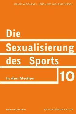 Die Sexualisierung des Sports in den Medien von Nieland,  Jörg Uwe, Schaaf,  Daniela