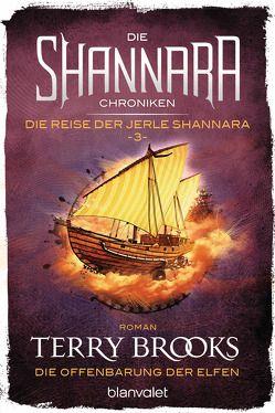 Die Shannara-Chroniken: Die Reise der Jerle Shannara 3 – Die Offenbarung der Elfen von Brooks,  Terry, Helweg,  Andreas