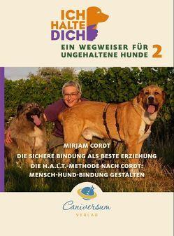 Die sichere Bindung ist die beste Erziehung. Die H.A.L.T.-Methode nach Cordt: Mensch-Hund-Bindung gestalten von Cordt,  Mirjam