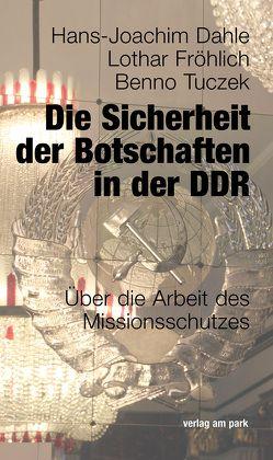 Die Sicherheit der Botschaften in der DDR von Dahle,  Hans-Joachim, Fröhlich,  Lothar, Tuczek,  Benno