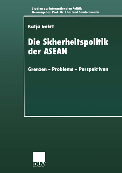 Die Sicherheitspolitik der ASEAN von Gehrt,  Katja