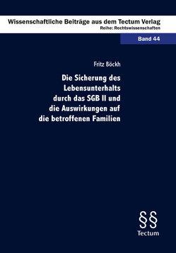 Die Sicherung des Lebensunterhalts durch das SGB II und die Auswirkungen auf die betroffenen Familien von Böckh,  Fritz