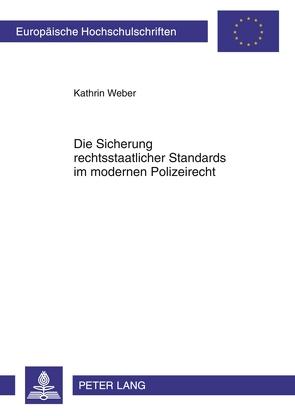Die Sicherung rechtsstaatlicher Standards im modernen Polizeirecht von Weber,  Kathrin