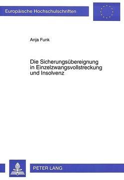 Die Sicherungsübereignung in Einzelzwangsvollstreckung und Insolvenz von Funk-Münchmeyer,  Anja