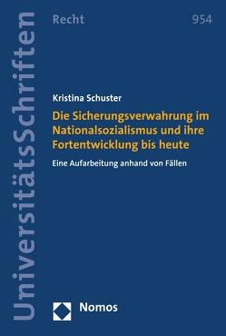 Die Sicherungsverwahrung im Nationalsozialismus und ihre Fortentwicklung bis heute von Schuster,  Kristina