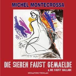 Die Sieben Faust Gemälde & Die Faust Ballade von Montecrossa,  Michel