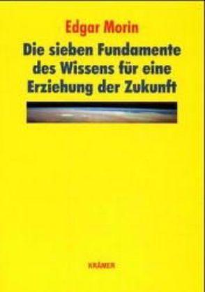 Die sieben Fundamente des Wissens für eine Erziehung der Zukunft von Brümann,  Ina, Mayor,  Federico, Morin,  Edgar