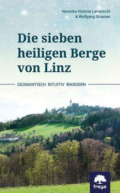 Die sieben heiligen Berge von Linz von Lamprecht,  Veronika Victoria, Straßer,  Wolfgang