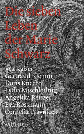 Die sieben Leben der Marie Schwarz von Kaiser,  Vea, Klemm,  Gertraud, Knecht,  Doris, Mischkulnig,  Lydia, Reitzer,  Angelika, Rossmann,  Eva, Travnicek,  Cornelia