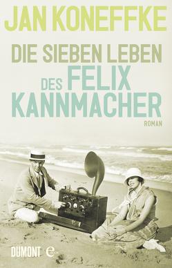 Die sieben Leben des Felix Kannmacher von Koneffke,  Jan