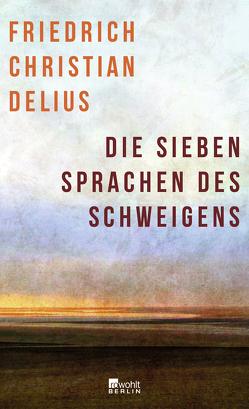 Die sieben Sprachen des Schweigens von Delius,  Friedrich Christian