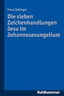 Die sieben Zeichenhandlungen Jesu im Johannesevangelium von Zeilinger,  Franz