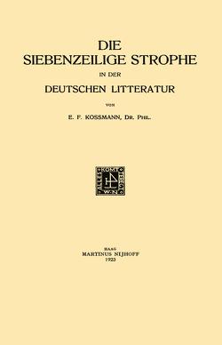 Die Siebenzeilige Strophe in der Deutschen Litteratur von Kossmann,  Ernst Ferdinand