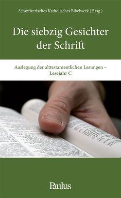 Die siebzig Gesichter der Schrift von Schweizerisches Katholisches Bibelwerk u. wtb Deutschschweizer Projekt Erwachsenenbilddung