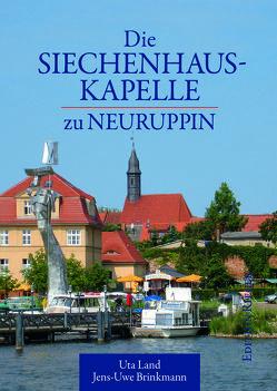 Die Siechenhauskapelle zu Neuruppin von Brinkmann,  Jens U, Land,  Uta