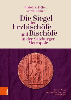 Die Siegel der Erzbischöfe und Bischöfe in der Salzburger Metropole von Feiner,  Martin, Höfer,  Rudolf K.