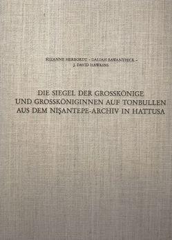 Die Siegel der Grosskönige und Grossköniginnen auf Tonbullen aus dem Nişantepe-Archiv in Hattusa von Bawanypeck,  Daliah, Hawkins,  J David, Herbordt,  Suzanne