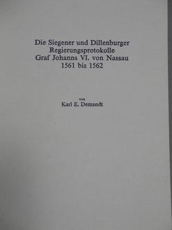 Die Siegener und Dillenburger Regierungsprotokolle Graf Johanns VI. von Nassau 1561-1562 von Demandt,  Karl E
