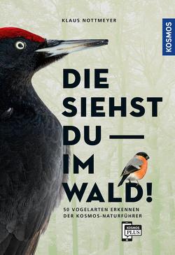 Die siehst du im Wald! 50 Vogelarten erkennen von Nottmeyer,  Klaus