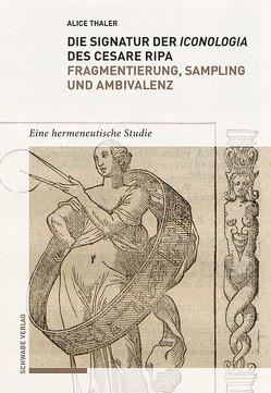 Die Signatur der Iconologia des Cesare Ripa: Fragmentierung, Sampling und Ambivalenz von Thaler-Battistini,  Alice