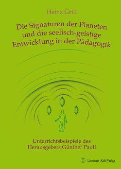 Die Signaturen der Planeten und die seelisch-geistige Entwicklung in der Pädagogik von Grill,  Heinz