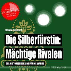 Die Silberfürstin: Mächtige Rivalen von Puhlfürst,  Claudia