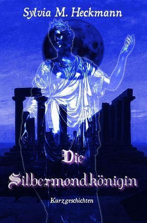 DIE SILBERMONDKÖNIGIN von Heckmann,  Sylvia M.