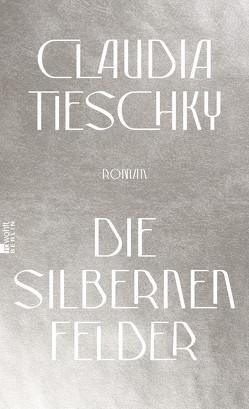 Die silbernen Felder von Tieschky,  Claudia