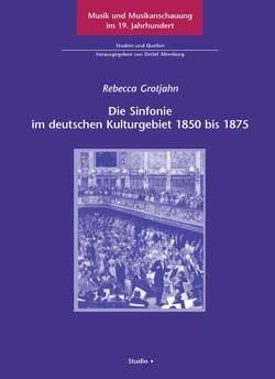 Die Sinfonie im deutschen Kulturgebiet 1850 bis 1875 von Grotjahn,  Rebecca