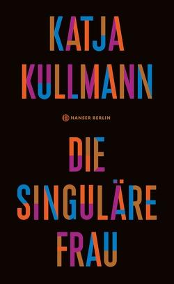 Die singuläre Frau von Kullmann,  Katja