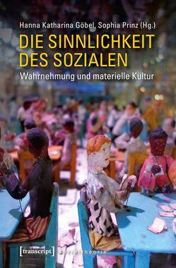 Die Sinnlichkeit des Sozialen von Göbel,  Hanna Katharina, Prinz,  Sophia