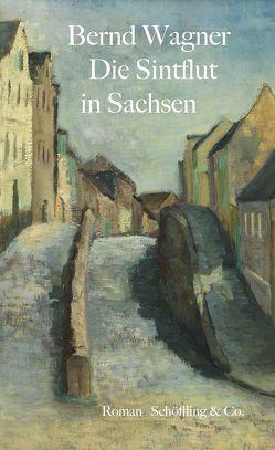Die Sintflut in Sachsen von Wagner,  Bernd, Wagner,  Veronika