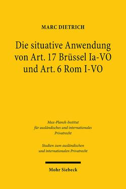 Die situative Anwendung von Art. 17 Brüssel Ia-VO und Art. 6 Rom I-VO von Dietrich,  Marc