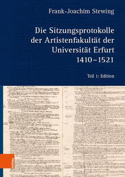 Die Sitzungsprotokolle der Artistenfakultät der Universität Erfurt 1410-1521 von Stewing,  Frank-Joachim