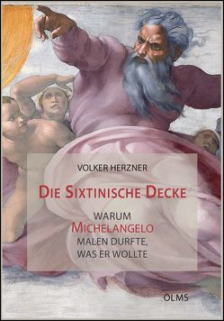 Die Sixtinische Decke – warum Michelangelo malen durfte, was er wollte von Herzner,  Volker
