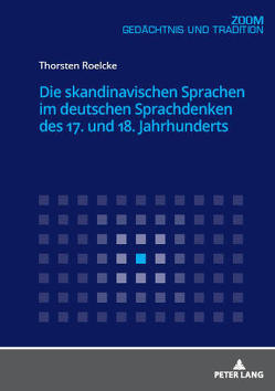 Die skandinavischen Sprachen im deutschen Sprachdenken des 17. und 18. Jahrhunderts von Roelcke,  Thorsten