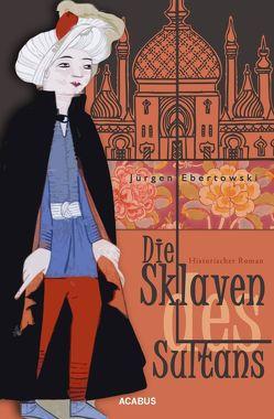 Die Sklaven des Sultans von Ebertowski,  Jürgen
