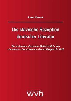 Die slavische Rezeption deutscher Literatur von Drews,  Peter