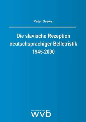 Die slavische Rezeption deutschsprachiger Belletristik 1945-2000 von Drews,  Peter