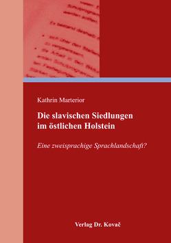 Die slavischen Siedlungen im östlichen Holstein von Marterior,  Kathrin